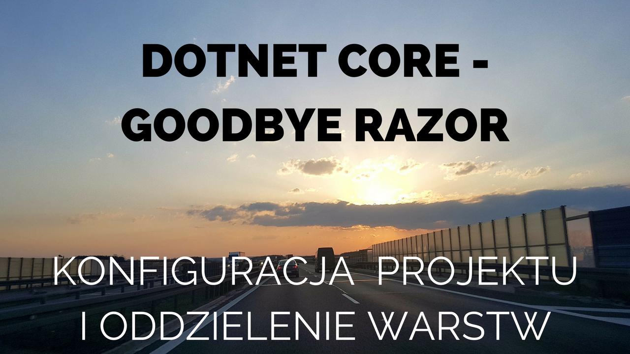 Dotnet Core – Goodbye Razor | I Konfiguracja  projektu i Oddzielenie warstw